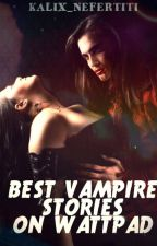 Best Vampire Stories on Wattpad by KalixNefertiti_