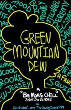 Green Mountain Dew (SQUIP x Reader) by ghostieboii