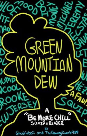 Green Mountain Dew (SQUIP x Reader)