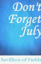 Don't Forget July by Savillion_of_Fields