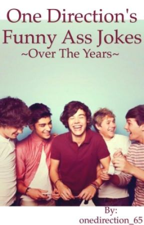 One Direction's Funny Ass Jokes ~Over The Years~ by onedirection_65