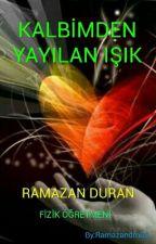 ❤⛭KALBİMDEN YAYILAN IŞIK⛯❤ #wattys2017 by Ramazandrn03