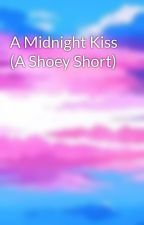 A Midnight Kiss (A Shoey Short) by CheeseGirlA
