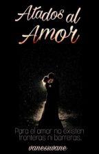 Atados al amor • ¡FINALIZADA! by vanesswane