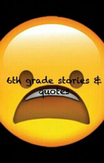 6th grade stories and quotes - Sassmaster555 - Wattpad
