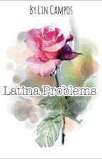 Latina Problems by VintageLovez