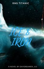 Ice & Iron (Titanic) by daydreamer_115