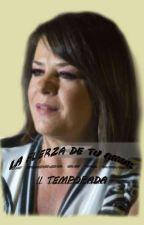 [La fuerza de tu amor] TEMPORADA II by Novelas2323