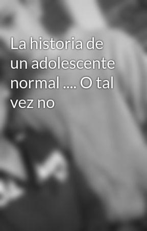 La historia de un adolescente normal .... O tal vez no by TheNaruto21