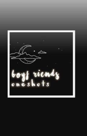 Boyf Riends Oneshots !! by dolliebeee