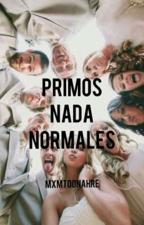 Primos Nada Normales by 4lwaysyoulh