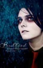 Bullied || Gerard Way x Reader by HeavySinSoul