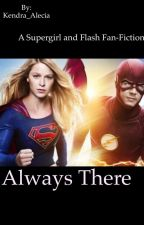 Always There (A Supergirl and Flash Fan-Fic) by Kendra_Alecia