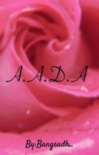 A.A.D.A (Selesai!!!) by Bangsadh_