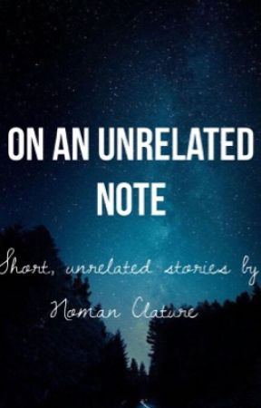On An Unrelated Note: Short Stories  by moose_writer
