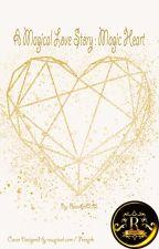 MAGIC HEART (TAMAT)  by Roxianne22