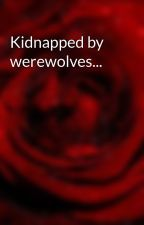 Kidnapped by werewolves... by sparkleslover01
