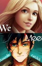 We Meet | COMPLETED | UNDERGOING EDITING by tuxedocat22