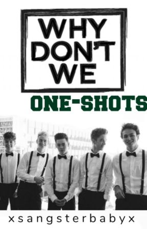 Why Don't We | one-shots | by xSangsterBabyx