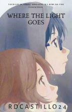 Where The Light Goes (Your Lie in April/Shigatsu Wa Kimi No Uso Fanfiction) by RDCASTILLO22