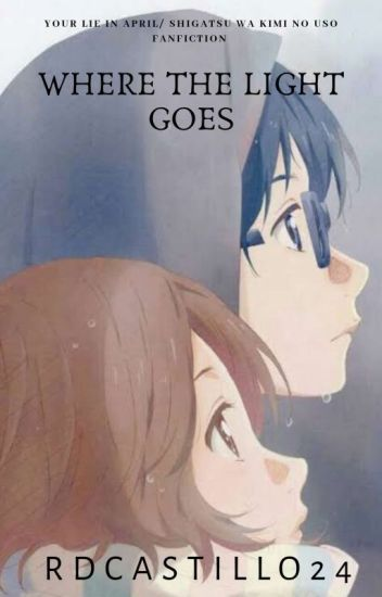 Where The Light Goes (Your Lie in April/Shigatsu Wa Kimi No Uso Fanfiction)