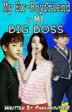 My Ex Boyfriend Is My Big Boss by pandakyutie18