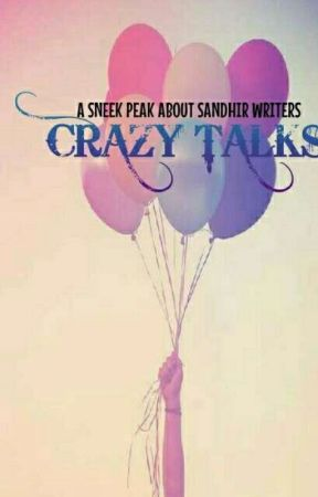 Crazy Talks - A Sneak Peak About Sandhir Writers by harshianu12