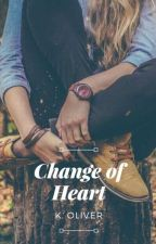 Change of Heart ✓ (2018 rewrite/wattys) by ohgoditsyou