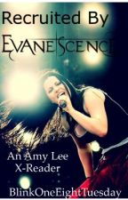 Recruited by Evanescence (Amy Lee X-Reader) by BlinkOneEightTuesday