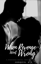 When Revenge Went Wrong by iamjonquil
