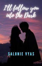 I'll Follow You Into The Dark by SalonieVyas