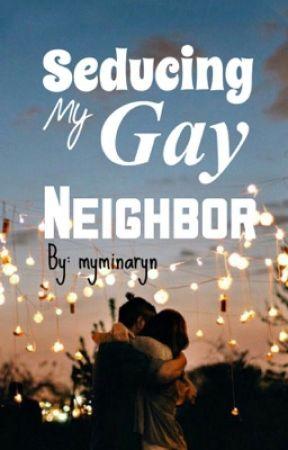 Seducing my gay NEIGHBOR!! by pinkycandy_11