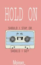 HOLD ON by Moirxxn_