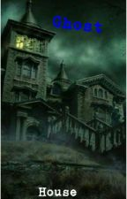 Ghost  House  (The Horror Adventure Of Friendship) (COMPLETED) by vanessaagtha