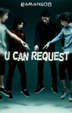 U Can Request! by Amane08