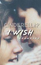 Cinderella? I wish   Ongoing by teenstar23