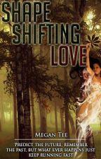 Shape Shifting Love by MeggyMoo1266