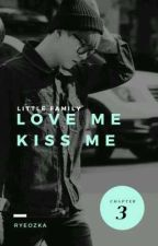 Love Me, Kiss Me Chapters 3 (Little Family) by Ryeozka