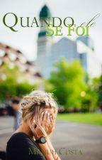 Quando Ele Se Foi (Livro I) by MahNicos