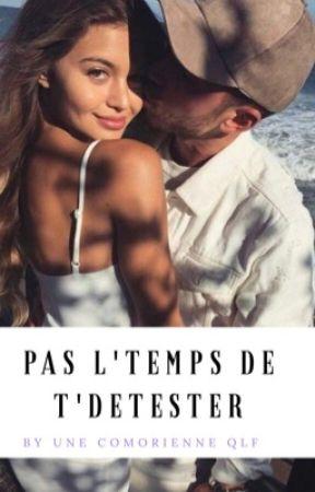 « PAS L'TEMPS DE T'DETESTER » by _KaarisMoiLesPieds_
