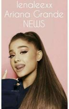 Ariana Grande News  by lenaleexx