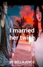 I married her twice by bellajoyceguevarra