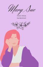 Mary Sue | nasz ideał | by bubbxlex