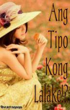 Ang Tipo Kong Lalake!? (COMPLETED) by OStarragaga