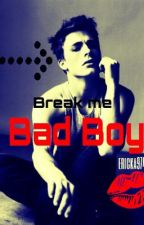 Break Me, Bad Boy. by ericka974