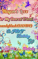 Nayan's Love For My Dearest Friend @sandyblush(SANDY) ~ A HOT Birthday Gift by MelodiousHummingBird