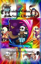 Void of Colors: Ink Sans x Reader by UndertaleAuShipper