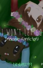 I Wont Let Go (Merome Fanfiction) by Lilybell99