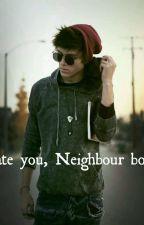 I hate you, Neighbour boy ![HUN] (Befejezett) by VargaDzsina