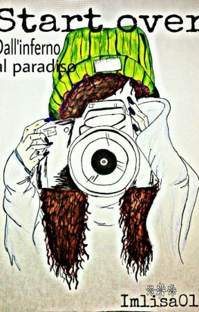 Start Over || • dall'inferno al paradiso • by imlisa01